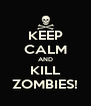 KEEP CALM AND KILL ZOMBIES! - Personalised Poster A4 size