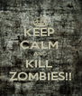 KEEP  CALM  AND  KILL  ZOMBIES!! - Personalised Poster A4 size
