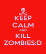 KEEP CALM AND KILL ZOMBIES:D - Personalised Poster A4 size