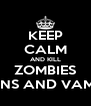 KEEP CALM AND KILL ZOMBIES DEMONS AND VAMPIRES - Personalised Poster A4 size