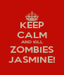 KEEP CALM AND KILL ZOMBIES JASMINE! - Personalised Poster A4 size