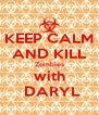 KEEP CALM AND KILL Zombies with   DARYL  - Personalised Poster A4 size
