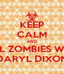 KEEP CALM AND KILL ZOMBIES WITH DARYL DIXON - Personalised Poster A4 size