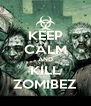 KEEP CALM AND KILL ZOMIBEZ - Personalised Poster A4 size