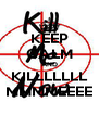 KEEP CALM AND KILLLLLLL MMMMEEEE - Personalised Poster A4 size