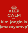 KEEP CALM AND kim jongin is @mazayamvp's - Personalised Poster A4 size