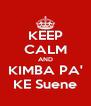 KEEP CALM AND KIMBA PA' KE Suene - Personalised Poster A4 size