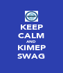 KEEP CALM AND KIMEP SWAG - Personalised Poster A4 size