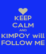 KEEP CALM AND KIMPOY will FOLLOW ME - Personalised Poster A4 size