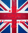 KEEP CALM AND kind of love justin beiber idk - Personalised Poster A4 size