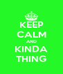 KEEP CALM AND KINDA THING - Personalised Poster A4 size