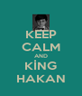 KEEP CALM AND KİNG HAKAN - Personalised Poster A4 size