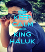 KEEP CALM AND KING HALUK - Personalised Poster A4 size
