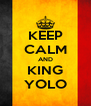 KEEP CALM AND KING YOLO - Personalised Poster A4 size