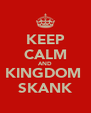 KEEP CALM AND KINGDOM  SKANK - Personalised Poster A4 size