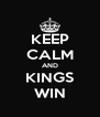 KEEP CALM AND KINGS WIN - Personalised Poster A4 size