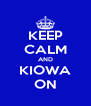 KEEP CALM AND KIOWA ON - Personalised Poster A4 size