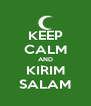 KEEP CALM AND KIRIM SALAM - Personalised Poster A4 size