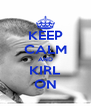 KEEP CALM AND KIRL ON - Personalised Poster A4 size