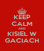 KEEP CALM AND KISIEL W GACIACH - Personalised Poster A4 size