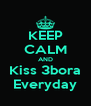 KEEP CALM AND Kiss 3bora Everyday - Personalised Poster A4 size