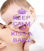 KEEP CALM AND KISS A BABY - Personalised Poster A4 size
