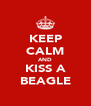 KEEP CALM AND KISS A BEAGLE - Personalised Poster A4 size