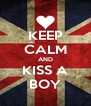 KEEP CALM AND KISS A BOY - Personalised Poster A4 size