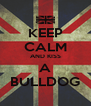 KEEP CALM AND KISS A BULLDOG - Personalised Poster A4 size