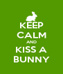 KEEP CALM AND KISS A BUNNY - Personalised Poster A4 size