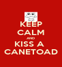 KEEP CALM AND KISS A  CANETOAD - Personalised Poster A4 size