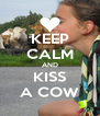 KEEP CALM AND KISS A COW - Personalised Poster A4 size
