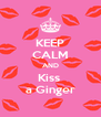 KEEP CALM AND Kiss  a Ginger - Personalised Poster A4 size