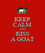 KEEP CALM AND KISS A GOAT - Personalised Poster A4 size
