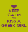 KEEP CALM AND KISS A GREEK GIRL - Personalised Poster A4 size