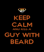 KEEP CALM AND KISS A GUY WITH BEARD - Personalised Poster A4 size