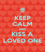 KEEP CALM AND KISS A LOVED ONE - Personalised Poster A4 size