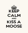 KEEP CALM AND KISS A MOOSE - Personalised Poster A4 size
