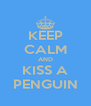 KEEP CALM AND KISS A PENGUIN - Personalised Poster A4 size