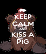KEEP CALM AND KISS A PIG - Personalised Poster A4 size