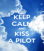 KEEP CALM AND KISS A PILOT - Personalised Poster A4 size