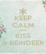 KEEP CALM AND KISS A REINDEER - Personalised Poster A4 size