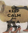 KEEP CALM AND Kiss A  Sheep - Personalised Poster A4 size