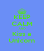 KEEP CALM AND Kiss a Unicorn - Personalised Poster A4 size