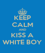 KEEP CALM AND KISS A WHITE BOY - Personalised Poster A4 size