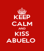 KEEP CALM AND KISS ABUELO  - Personalised Poster A4 size
