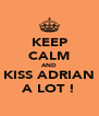 KEEP CALM AND KISS ADRIAN A LOT ! - Personalised Poster A4 size