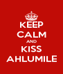 KEEP CALM AND KISS AHLUMILE - Personalised Poster A4 size