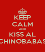 KEEP CALM AND KISS AL CHINOBABAS - Personalised Poster A4 size