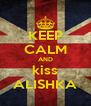 KEEP CALM AND kiss ALISHKA - Personalised Poster A4 size